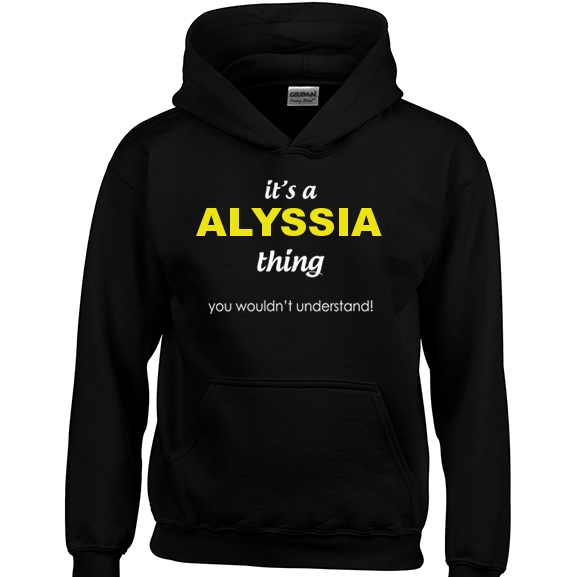 It's a Alyssia Thing, You wouldn't Understand Hoodie