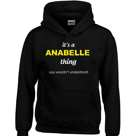 It's a Anabelle Thing, You wouldn't Understand Hoodie
