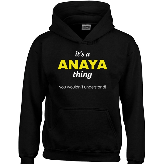 It's a Anaya Thing, You wouldn't Understand Hoodie