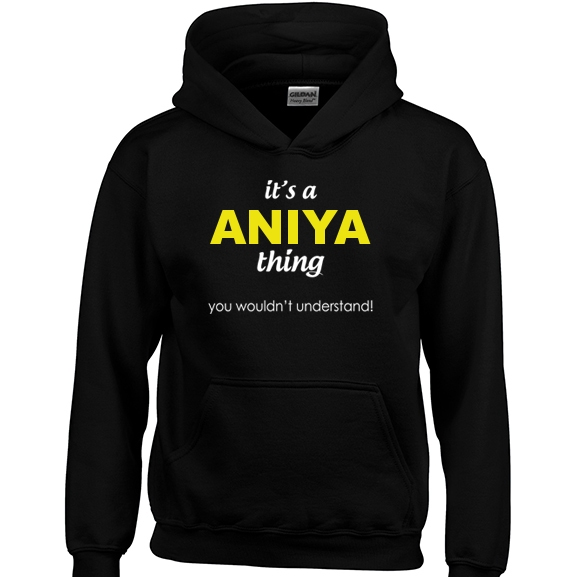 It's a Aniya Thing, You wouldn't Understand Hoodie