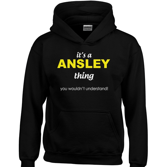 It's a Ansley Thing, You wouldn't Understand Hoodie