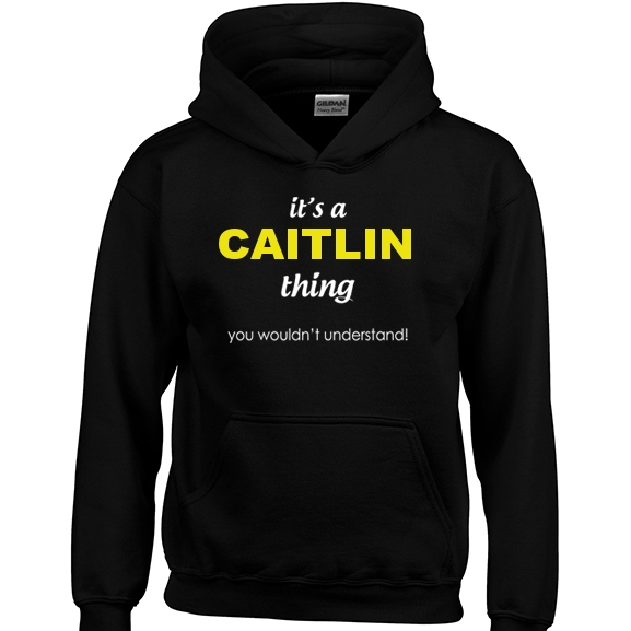 Caitlin Its A Thing It/'s You Wouldn/'t Understand Standard College Hoodie