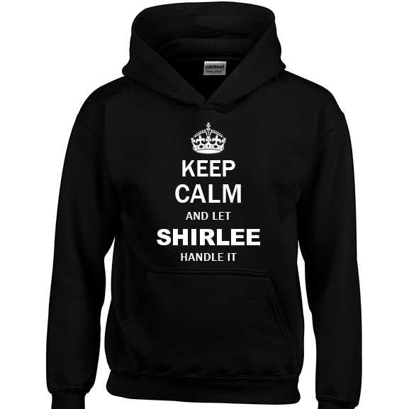 Keep Calm and Let Shirlee Handle it Hoodie