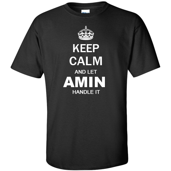 Keep Calm and Let Amin Handle it T Shirt