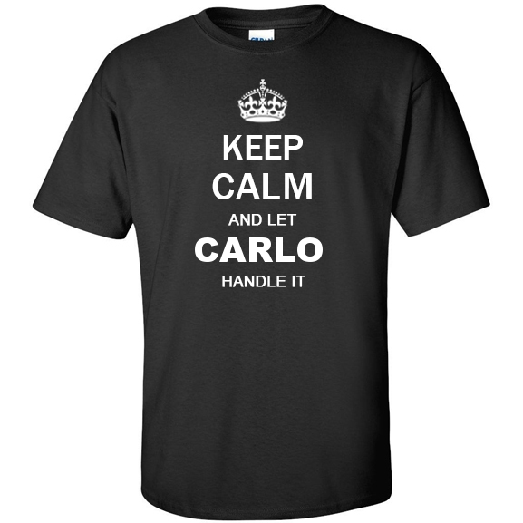 Keep Calm and Let Carlo Handle it T Shirt