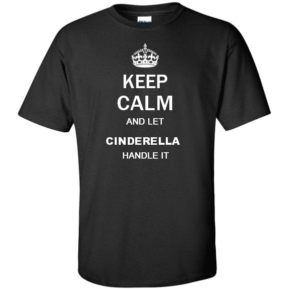 Keep Calm and Let Cinderella Handle it T Shirt