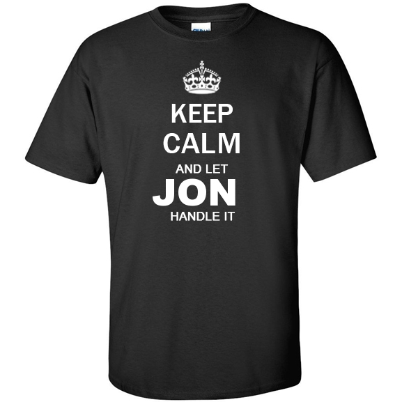 Keep Calm and Let Jon Handle it T Shirt