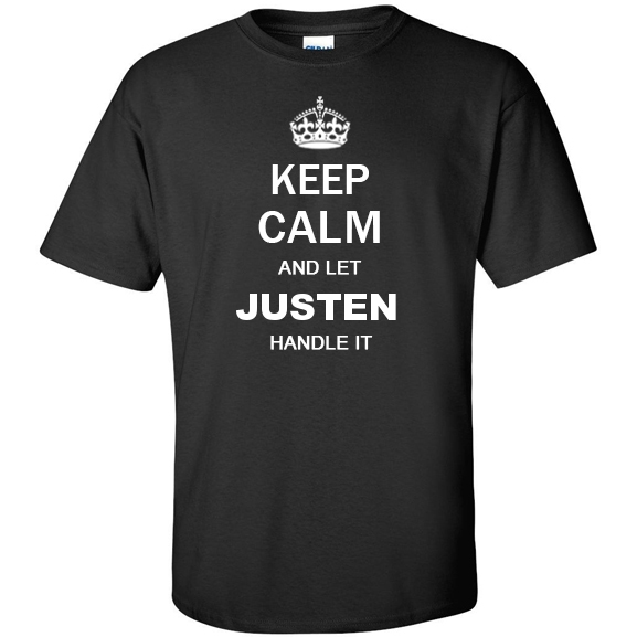 Keep Calm and Let Justen Handle it T Shirt