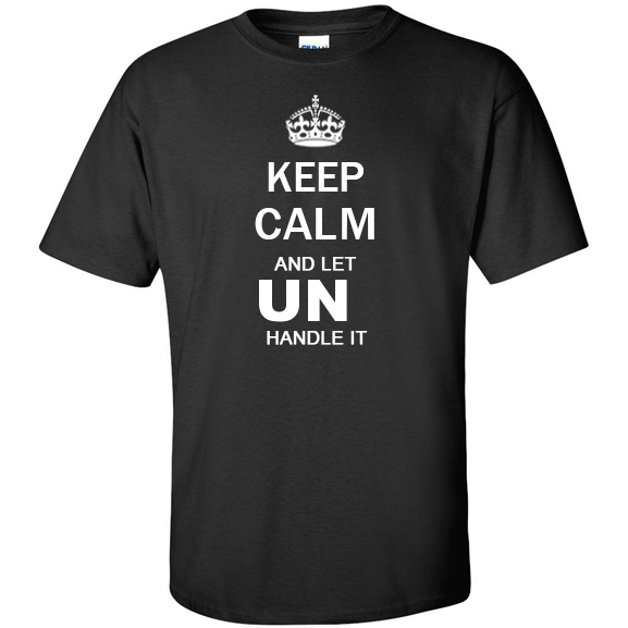 Keep Calm and Let Un Handle it T Shirt