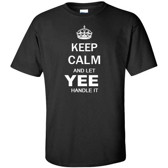 Keep Calm and Let Yee Handle it T Shirt