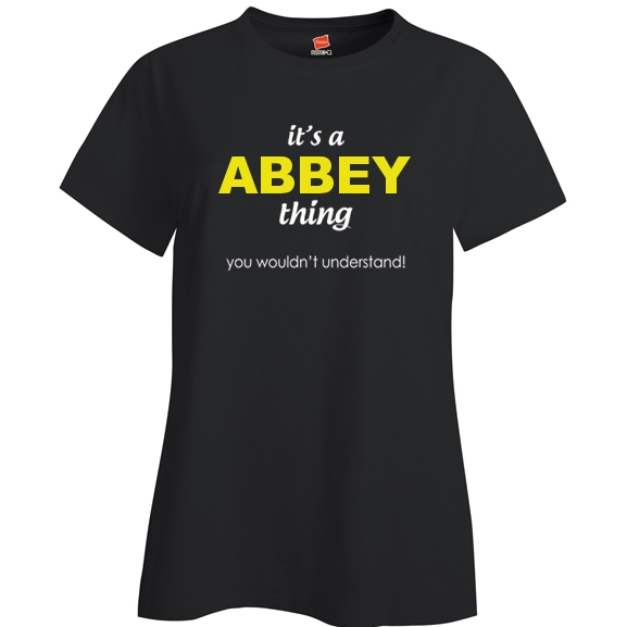 It's a Abbey Thing, You wouldn't Understand Ladies T Shirt