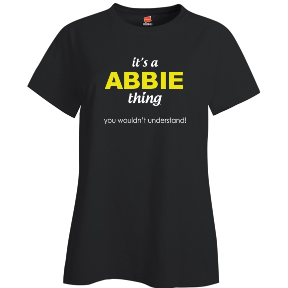 It's a Abbie Thing, You wouldn't Understand Ladies T Shirt
