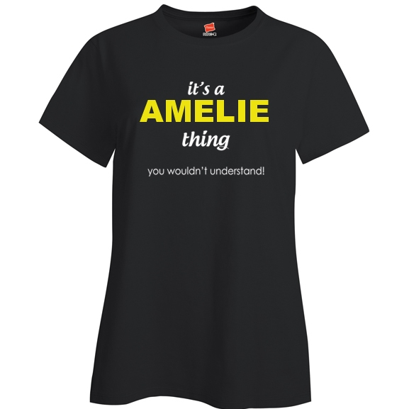 It's a Amelie Thing, You wouldn't Understand Ladies T Shirt
