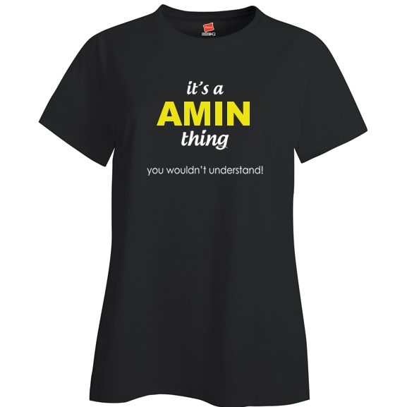 It's a Amin Thing, You wouldn't Understand Ladies T Shirt
