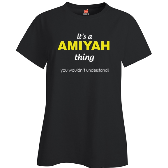 It's a Amiyah Thing, You wouldn't Understand Ladies T Shirt