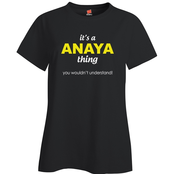 It's a Anaya Thing, You wouldn't Understand Ladies T Shirt