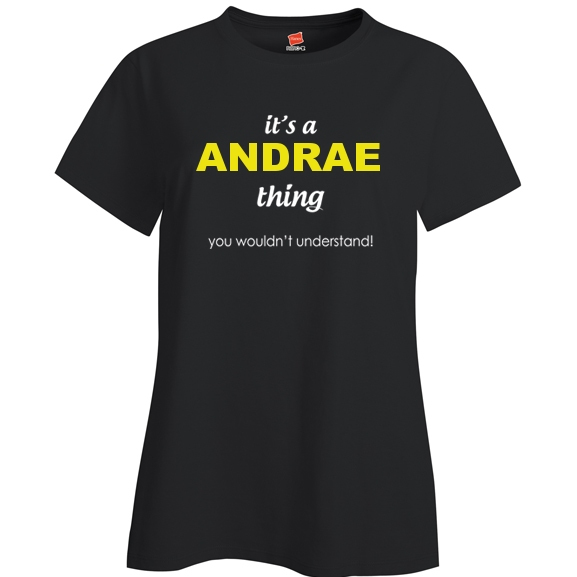 It's a Andrae Thing, You wouldn't Understand Ladies T Shirt