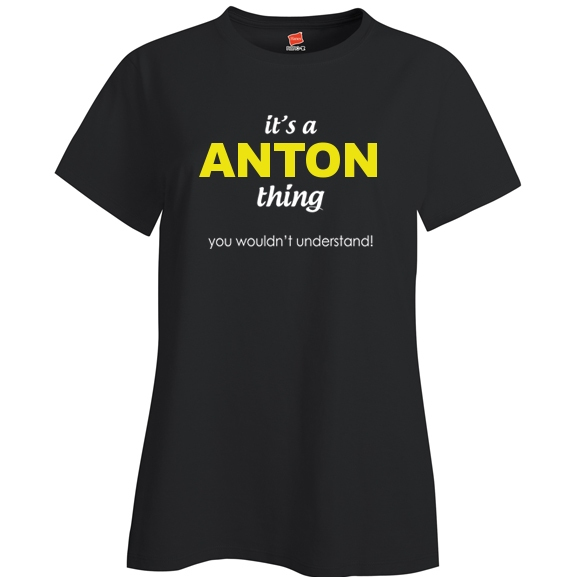 It's a Anton Thing, You wouldn't Understand Ladies T Shirt