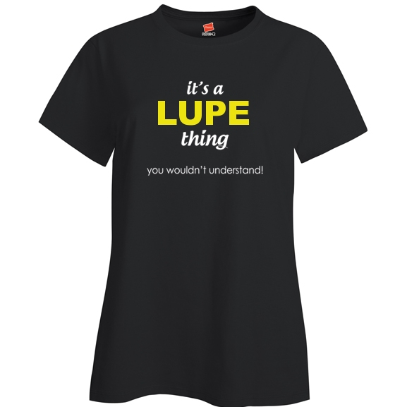 It's a Lupe Thing, You wouldn't Understand Ladies T Shirt