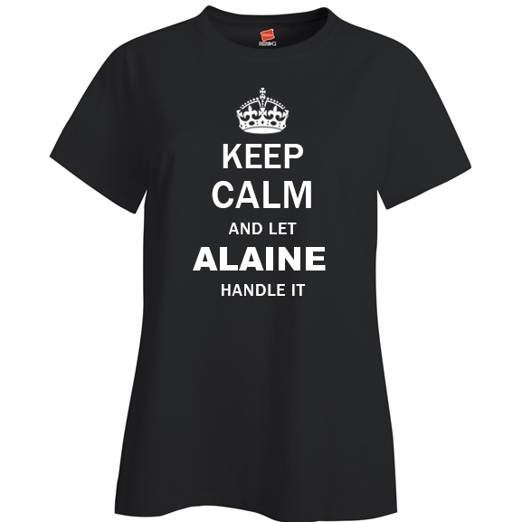Keep Calm and Let Alaine Handle it Ladies T Shirt