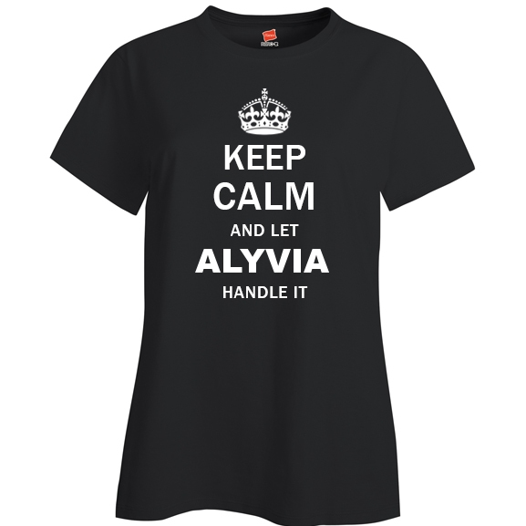 Keep Calm and Let Alyvia Handle it Ladies T Shirt