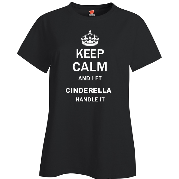 Keep Calm and Let Cinderella Handle it Ladies T Shirt