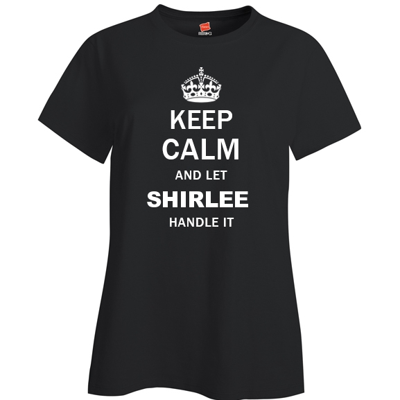 Keep Calm and Let Shirlee Handle it Ladies T Shirt