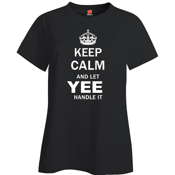 Keep Calm and Let Yee Handle it Ladies T Shirt
