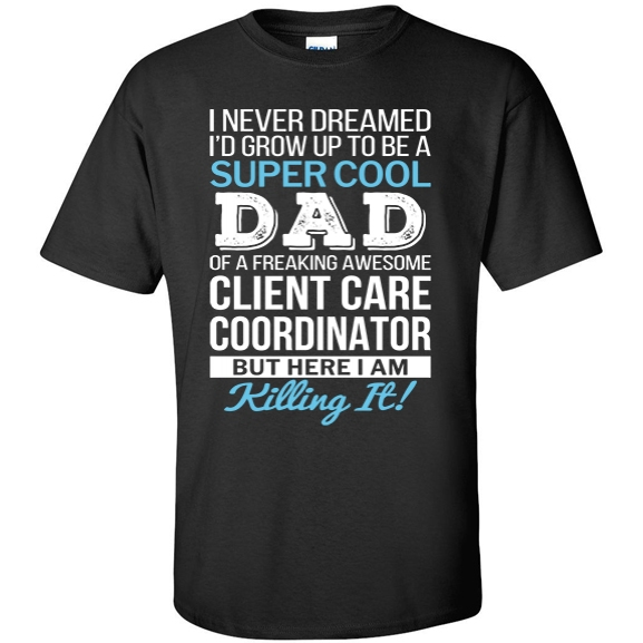 Super Cool Dad of freaking awesome Client Care Coordinator