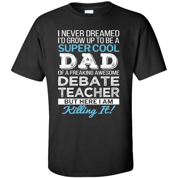 Super Cool Dad of freaking awesome Debate Teacher