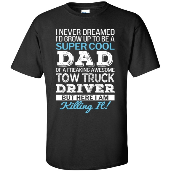 Super Cool Dad of freaking awesome Tow Truck Driver