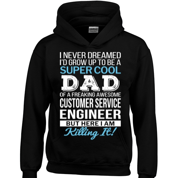 Super Cool Dad of freaking awesome Customer Service Engineer