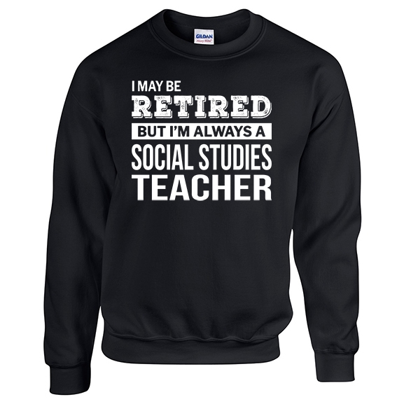 Retired Social Studies Teacher Sweatshirt Best Design Store