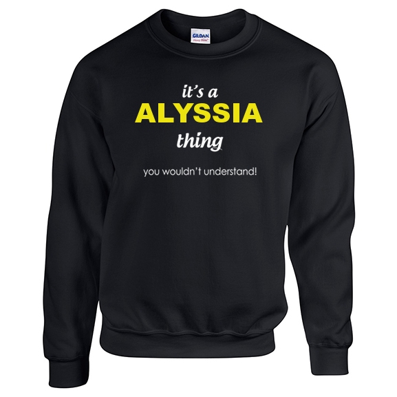 It's a Alyssia Thing, You wouldn't Understand Sweatshirt