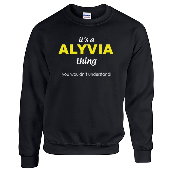 It's a Alyvia Thing, You wouldn't Understand Sweatshirt
