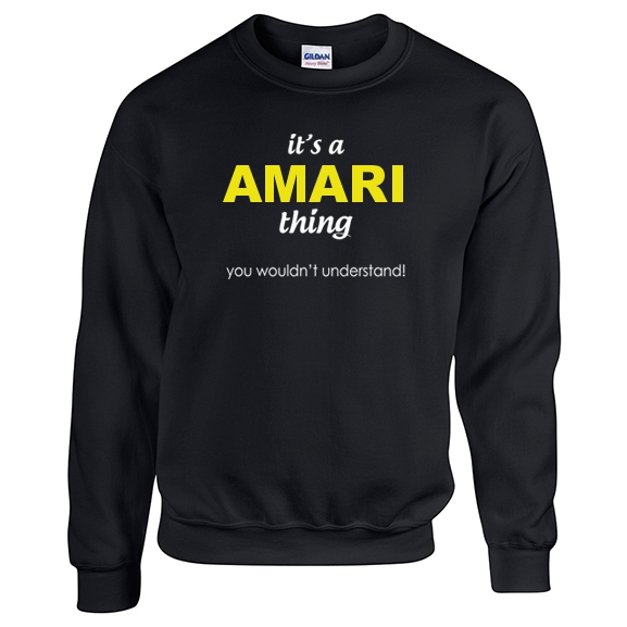 It's a Amari Thing, You wouldn't Understand Sweatshirt