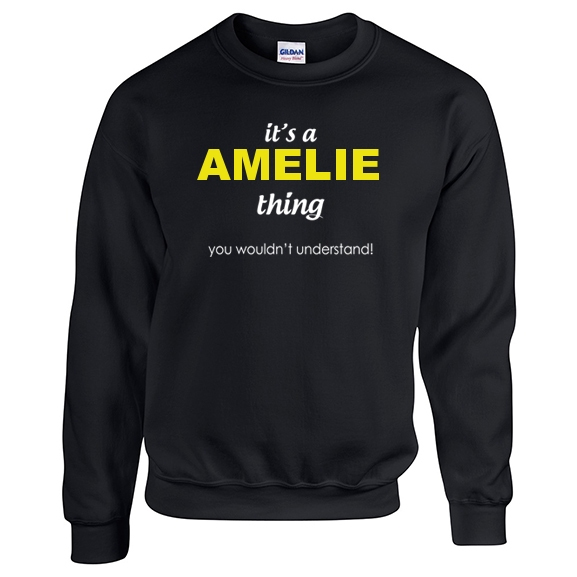 It's a Amelie Thing, You wouldn't Understand Sweatshirt