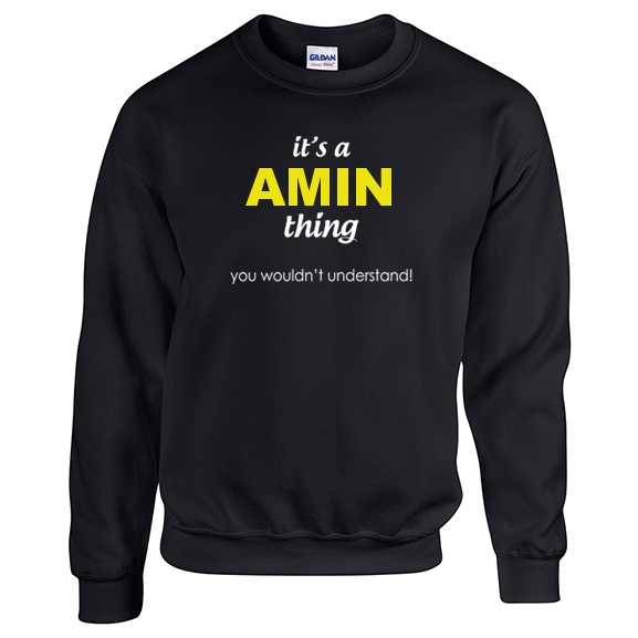 It's a Amin Thing, You wouldn't Understand Sweatshirt