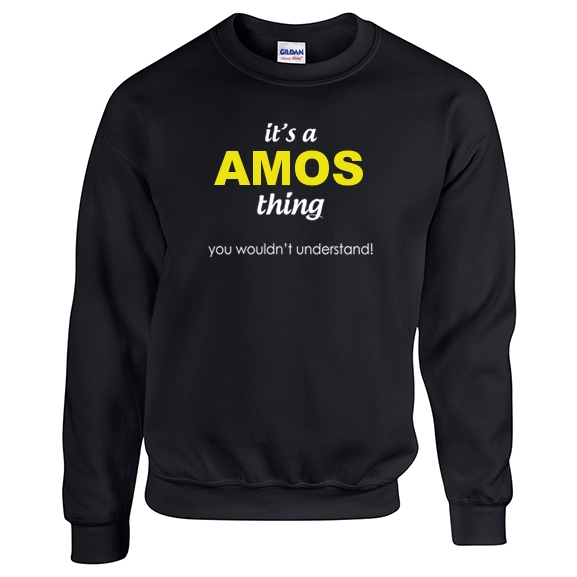 It's a Amos Thing, You wouldn't Understand Sweatshirt