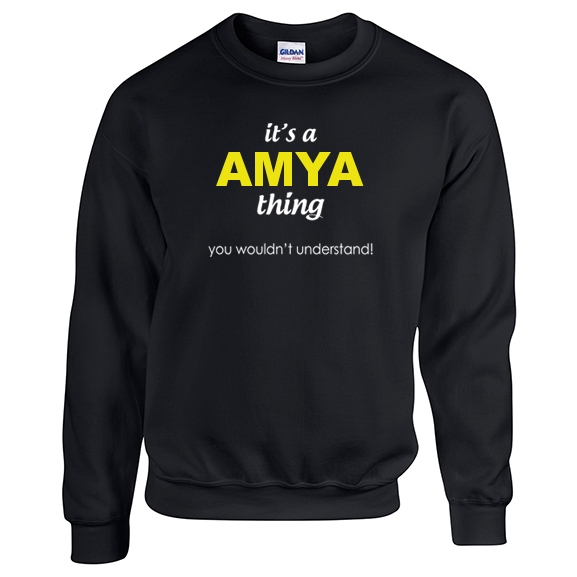 It's a Amya Thing, You wouldn't Understand Sweatshirt