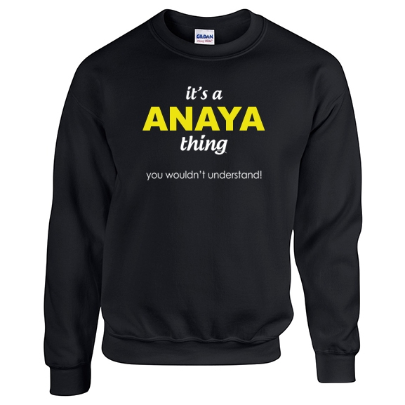 It's a Anaya Thing, You wouldn't Understand Sweatshirt