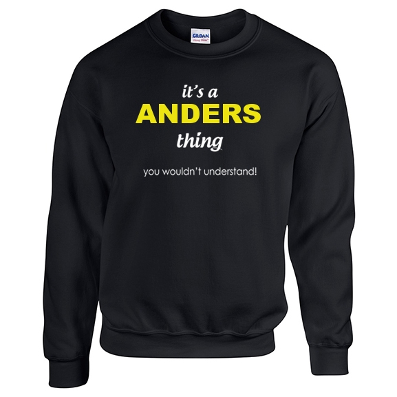 It's a Anders Thing, You wouldn't Understand Sweatshirt