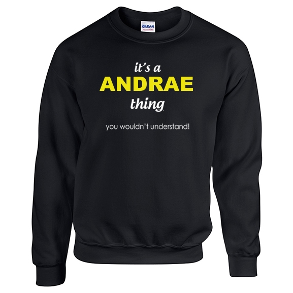 It's a Andrae Thing, You wouldn't Understand Sweatshirt