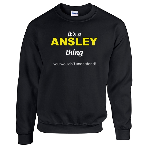 It's a Ansley Thing, You wouldn't Understand Sweatshirt