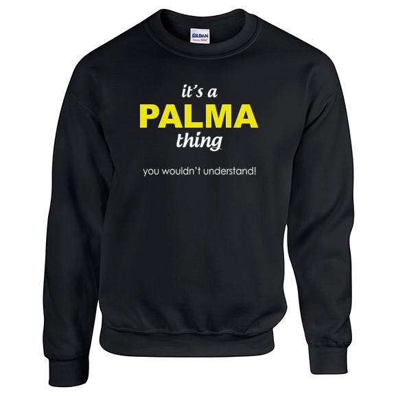 It's a Palma Thing, You wouldn't Understand Sweatshirt