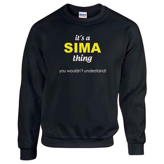 It's a Sima Thing, You wouldn't Understand Sweatshirt