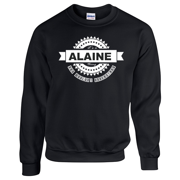 It's a Alaine Thing, You wouldn't Understand Sweatshirt