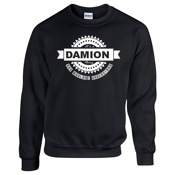 It's a Damion Thing, You wouldn't Understand Sweatshirt