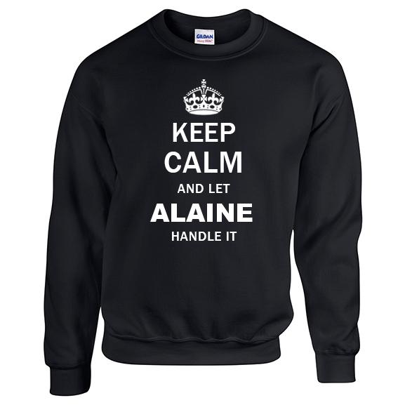 Keep Calm and Let Alaine Handle it Sweatshirt