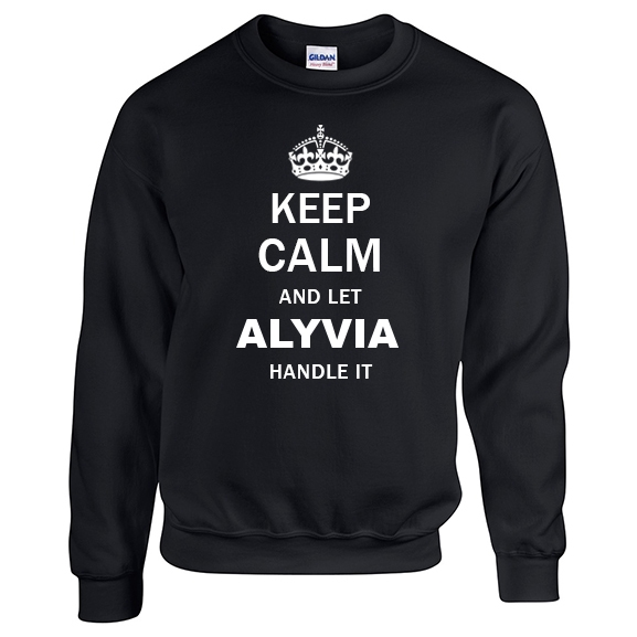 Keep Calm and Let Alyvia Handle it Sweatshirt